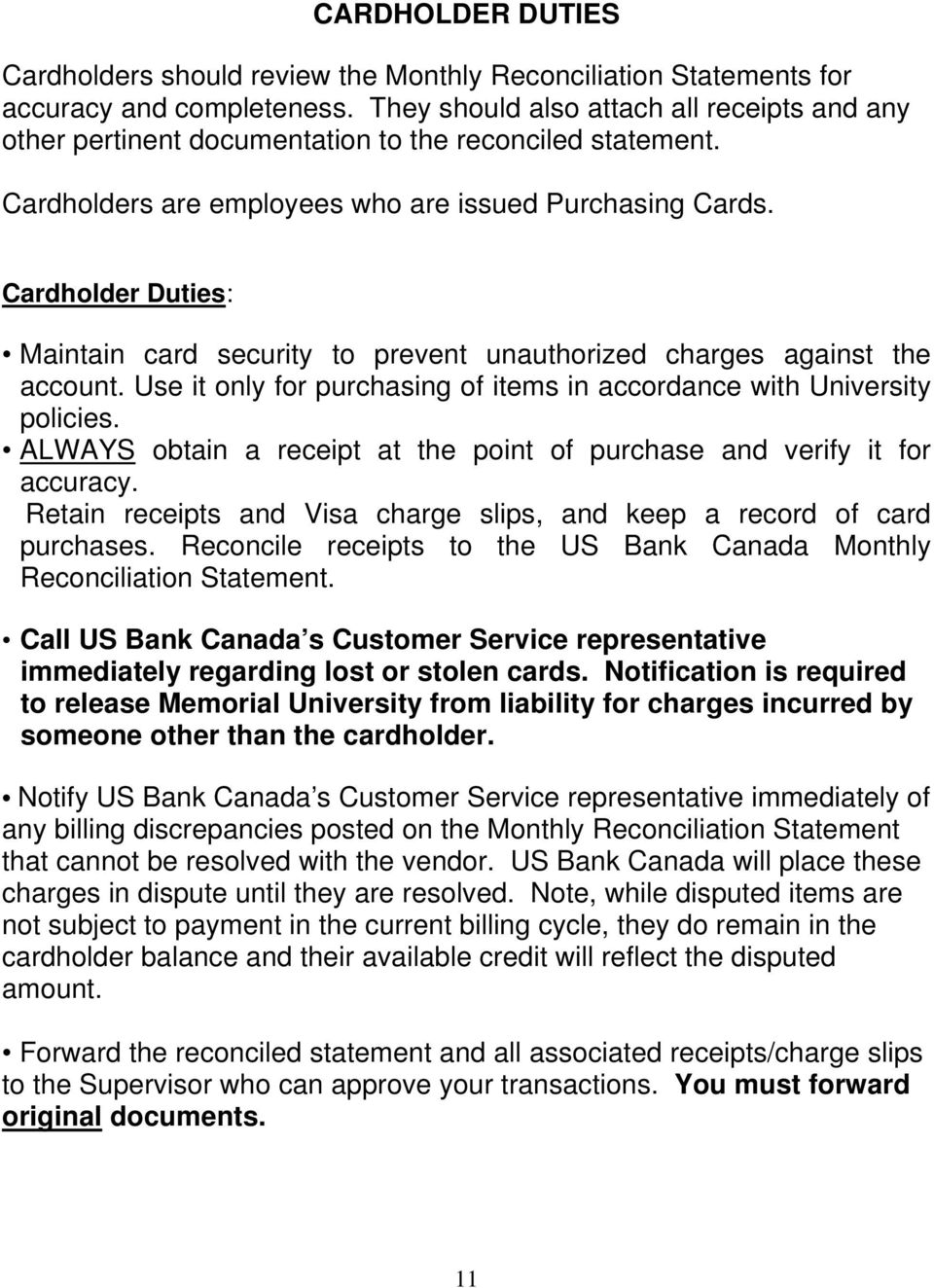 Cardholder Duties: Maintain card security to prevent unauthorized charges against the account. Use it only for purchasing of items in accordance with University policies.