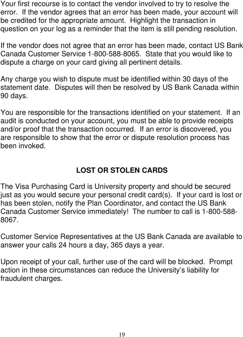 If the vendor does not agree that an error has been made, contact US Bank Canada Customer Service 1-800-588-8065.