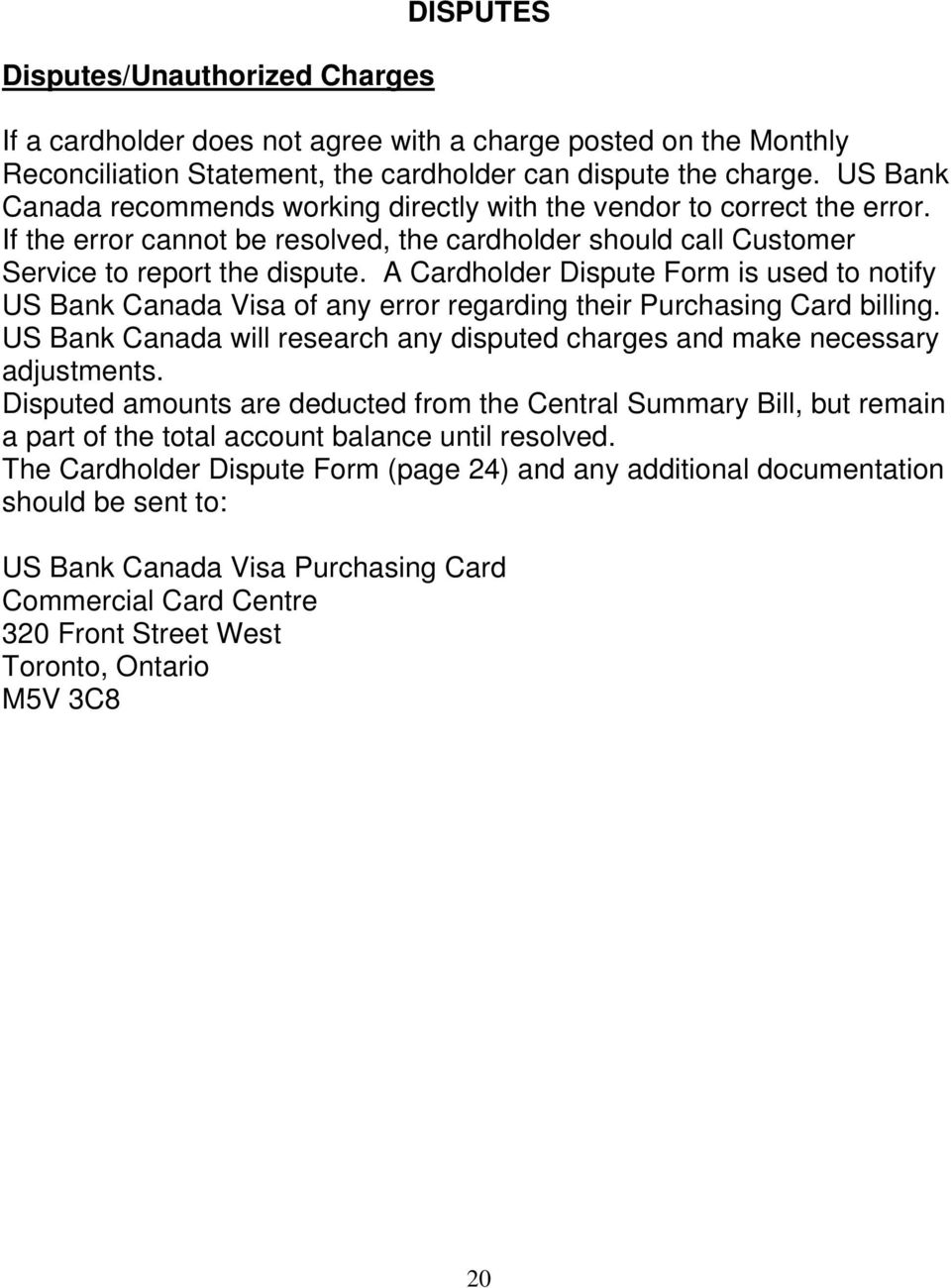 A Cardholder Dispute Form is used to notify US Bank Canada Visa of any error regarding their Purchasing Card billing. US Bank Canada will research any disputed charges and make necessary adjustments.