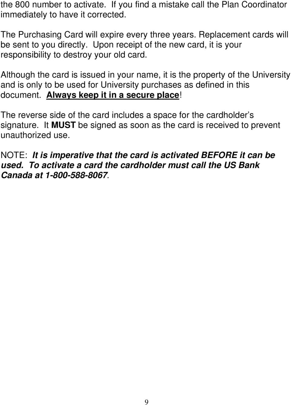 Although the card is issued in your name, it is the property of the University and is only to be used for University purchases as defined in this document. Always keep it in a secure place!