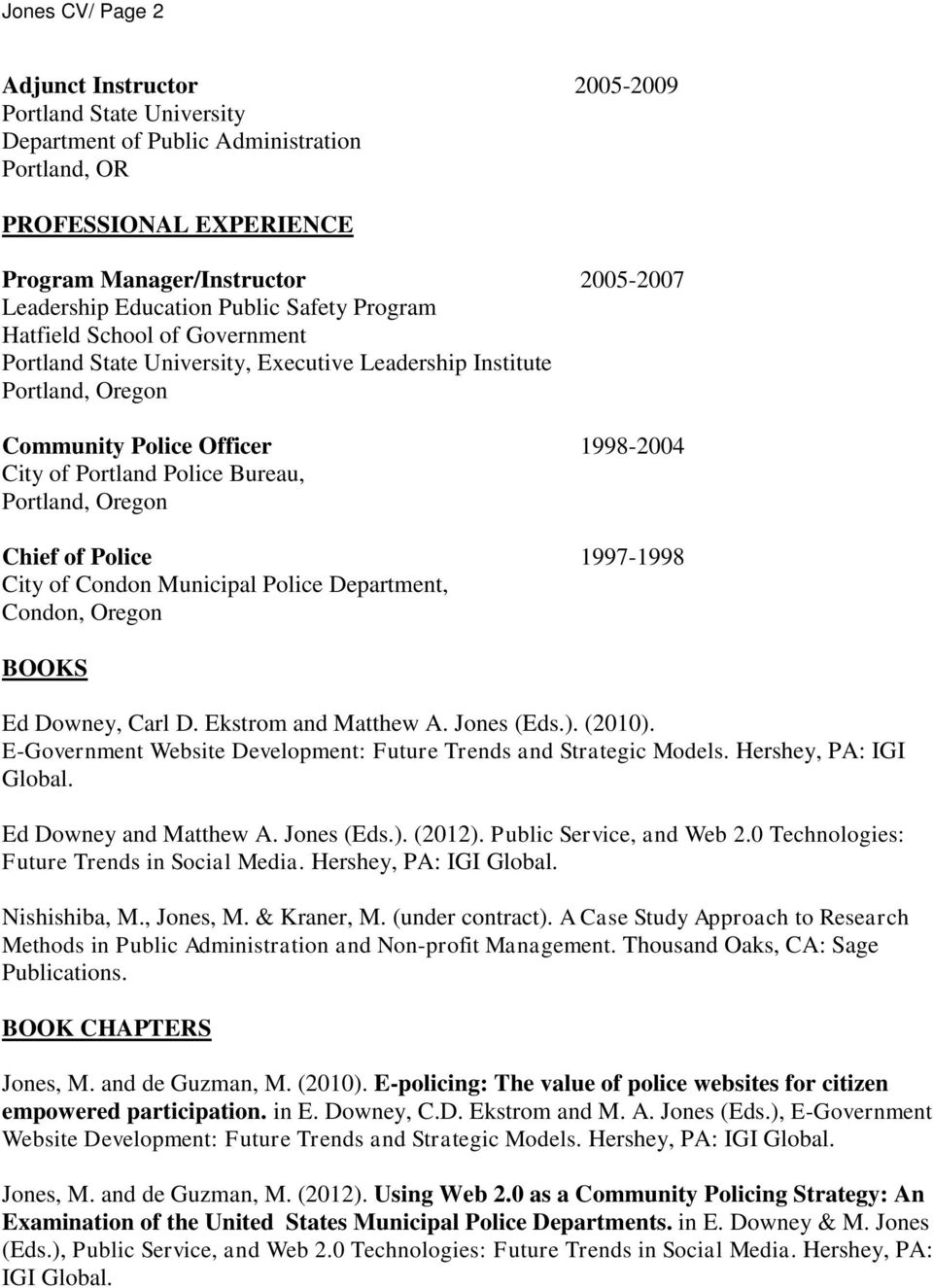 Bureau, Portland, Oregon Chief of Police 1997-1998 City of Condon Municipal Police Department, Condon, Oregon BOOKS Ed Downey, Carl D. Ekstrom and Matthew A. Jones (Eds.). (2010).