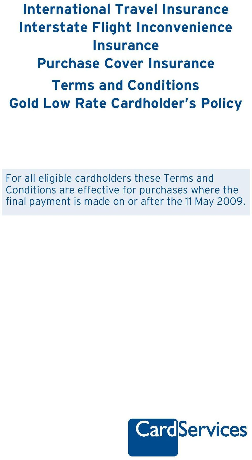 Policy For all eligible cardholders these Terms and Conditions are