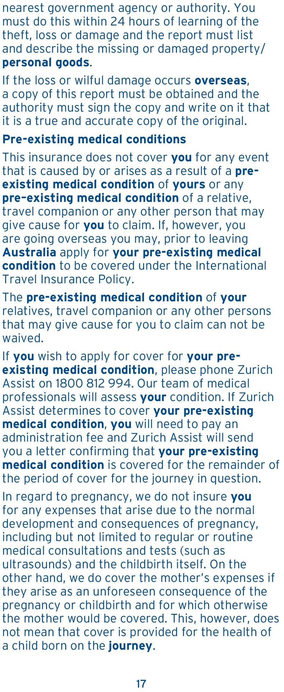 Pre-existing medical conditions This insurance does not cover you for any event that is caused by or arises as a result of a preexisting medical condition of yours or any pre existing medical