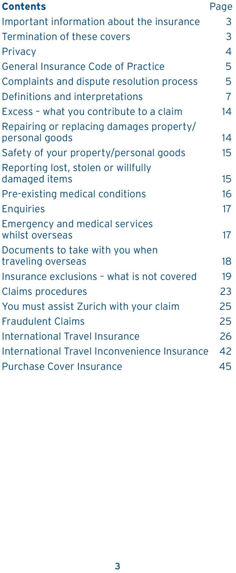 damaged items 15 Pre-existing medical conditions 16 Enquiries 17 Emergency and medical services whilst overseas 17 Documents to take with you when traveling overseas 18 Insurance exclusions what is