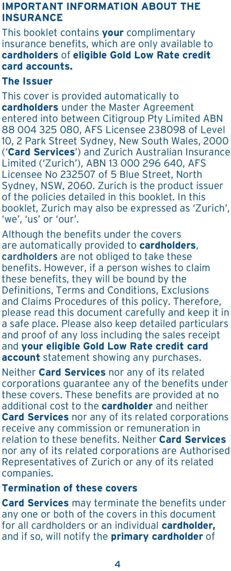 Sydney, New South Wales, 2000 ( Card Services ) and Zurich Australian Insurance Limited ( Zurich ), ABN 13 000 296 640, AFS Licensee No 232507 of 5 Blue Street, North Sydney, NSW, 2060.