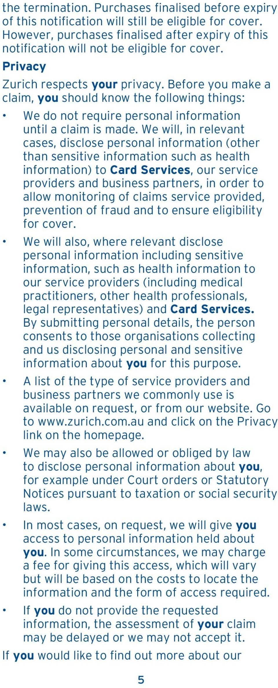 We will, in relevant cases, disclose personal information (other than sensitive information such as health information) to Card Services, our service providers and business partners, in order to