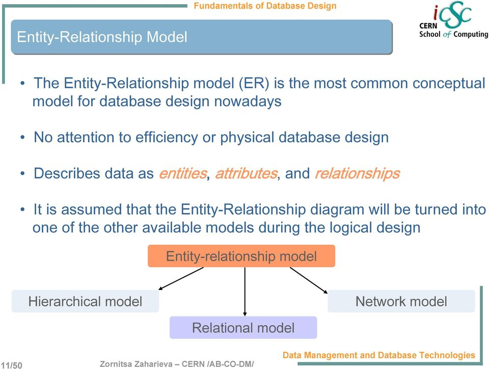 and relationships It is assumed that the Entity-Relationship diagram will be turned into one of the other