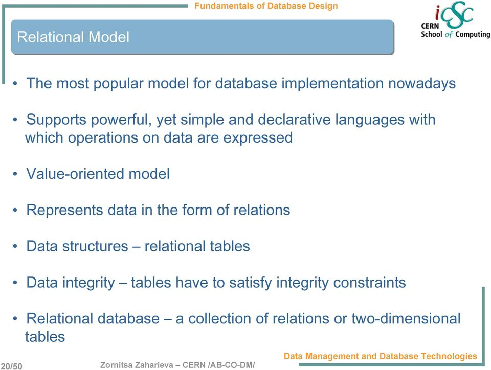 Represents data in the form of relations Data structures relational tables Data integrity tables have