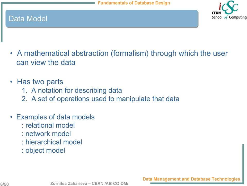 A set of operations used to manipulate that data Examples of data models