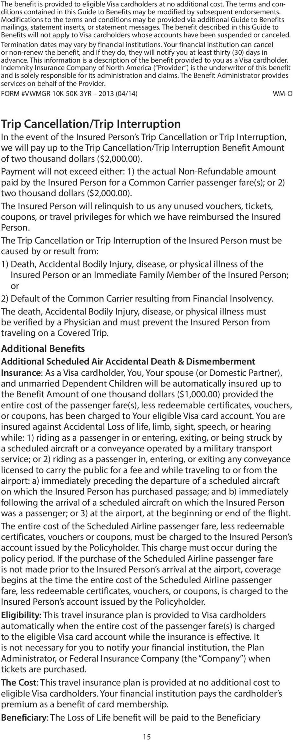The benefit described in this Guide to Benefits will not apply to Visa cardholders whose accounts have been suspended or canceled. Termination dates may vary by financial institutions.