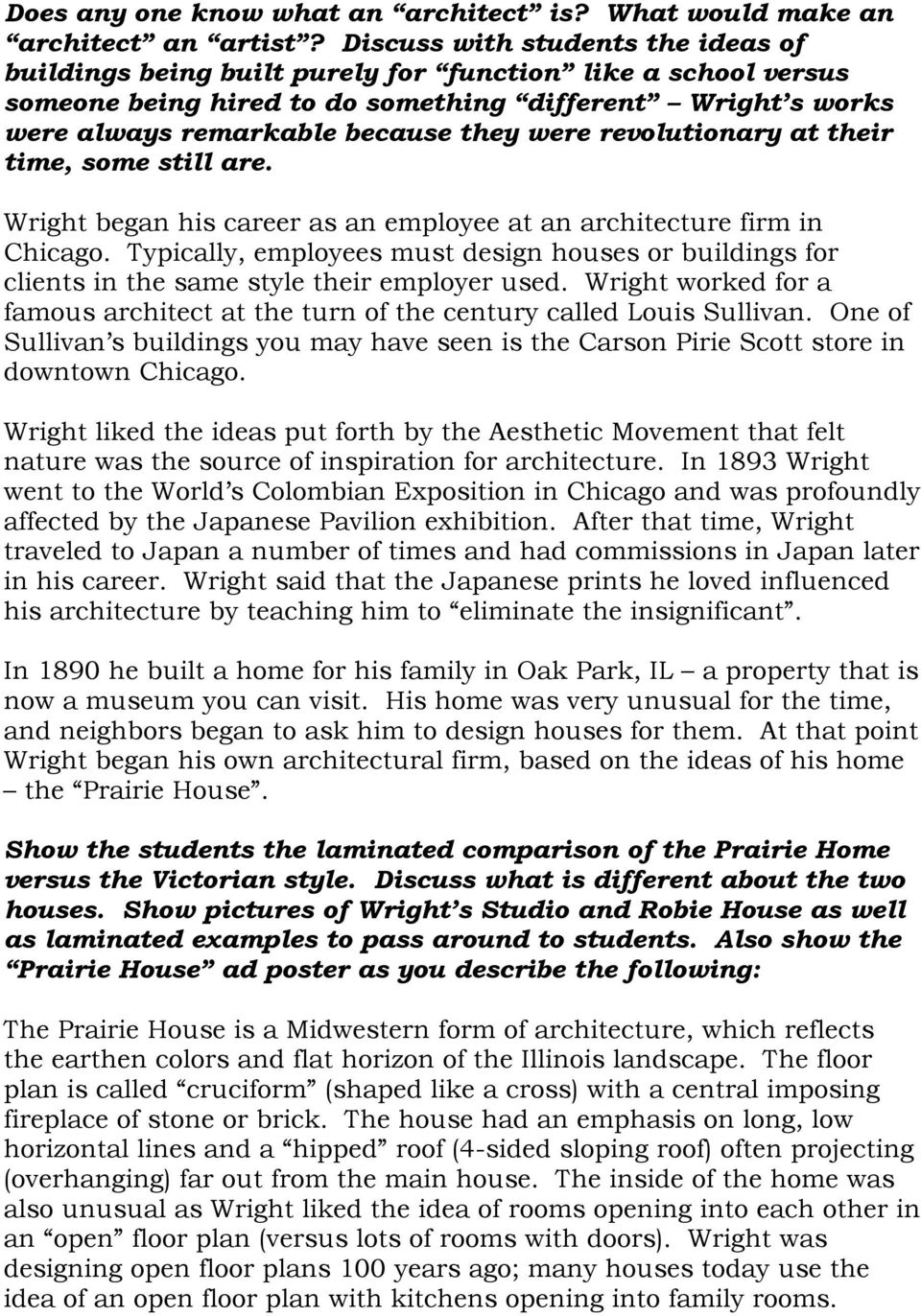 revolutionary at their time, some still are. Wright began his career as an employee at an architecture firm in Chicago.