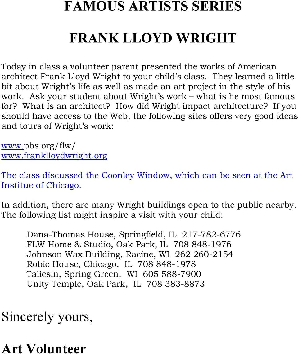 How did Wright impact architecture? If you should have access to the Web, the following sites offers very good ideas and tours of Wright s work: www.pbs.org/flw/ www.franklloydwright.