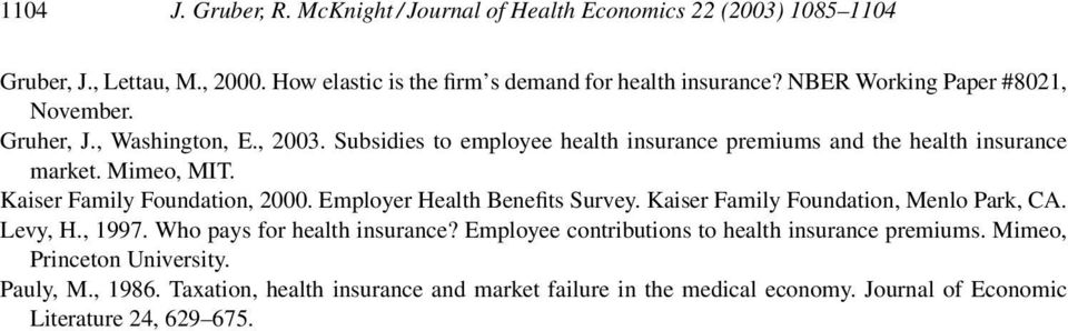 Kaiser Family Foundation, 2000. Employer Health Benefits Survey. Kaiser Family Foundation, Menlo Park, CA. Levy, H., 1997. Who pays for health insurance?
