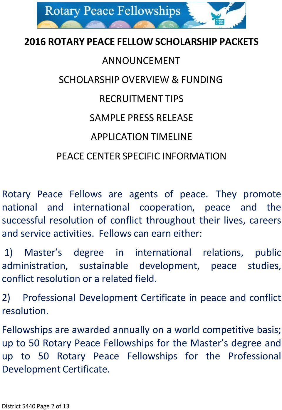 Fellows can earn either: 1) Master s degree in international relations, public administration, sustainable development, peace studies, conflict resolution or a related field.