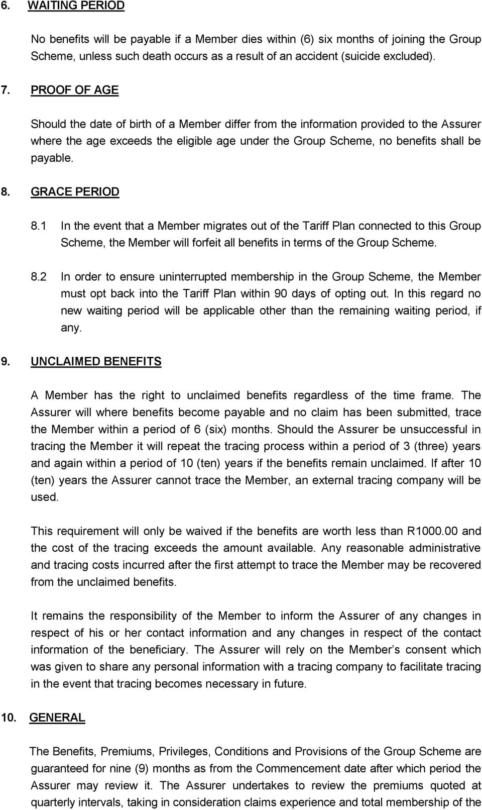 GRACE PERIOD 8.1 In the event that a Member migrates out of the Tariff Plan connected to this Group Scheme, the Member will forfeit all benefits in terms of the Group Scheme. 8.2 In order to ensure uninterrupted membership in the Group Scheme, the Member must opt back into the Tariff Plan within 90 days of opting out.