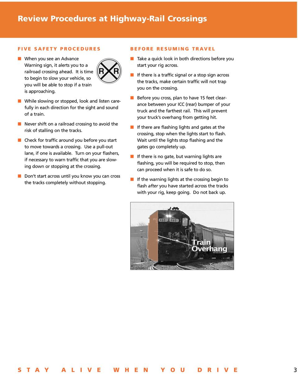 While slowing or stopped, look and listen carefully in each direction for the sight and sound of a train. Never shift on a railroad crossing to avoid the risk of stalling on the tracks.