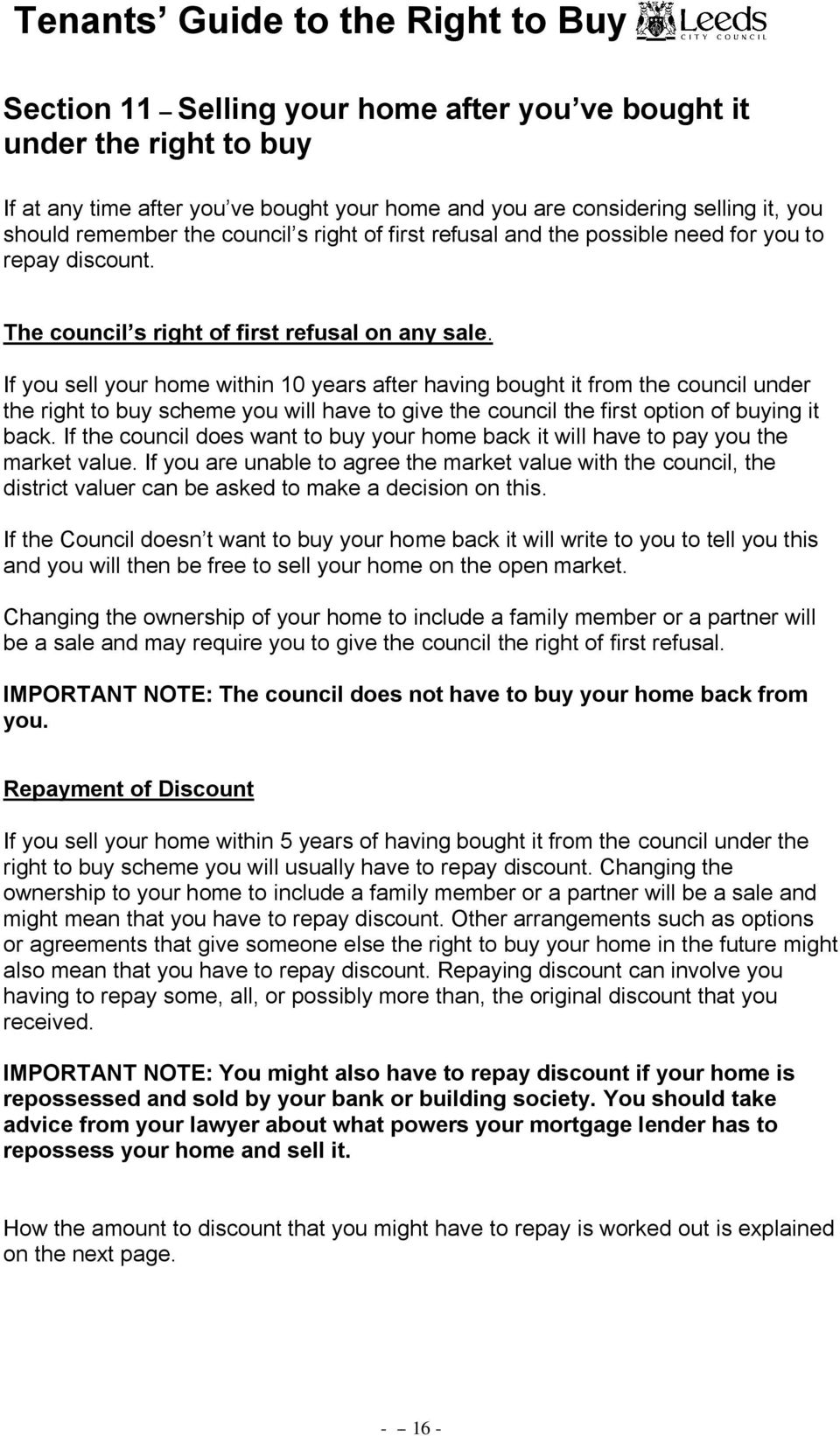 If you sell your home within 10 years after having bought it from the council under the right to buy scheme you will have to give the council the first option of buying it back.