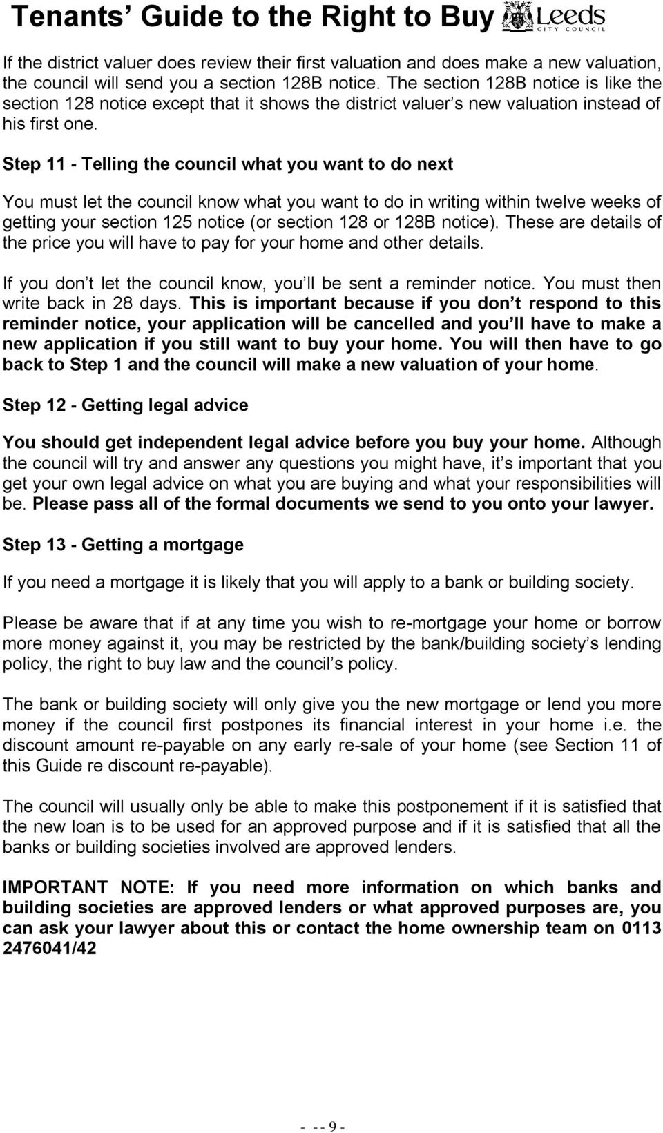 Step 11 - Telling the council what you want to do next You must let the council know what you want to do in writing within twelve weeks of getting your section 125 notice (or section 128 or 128B