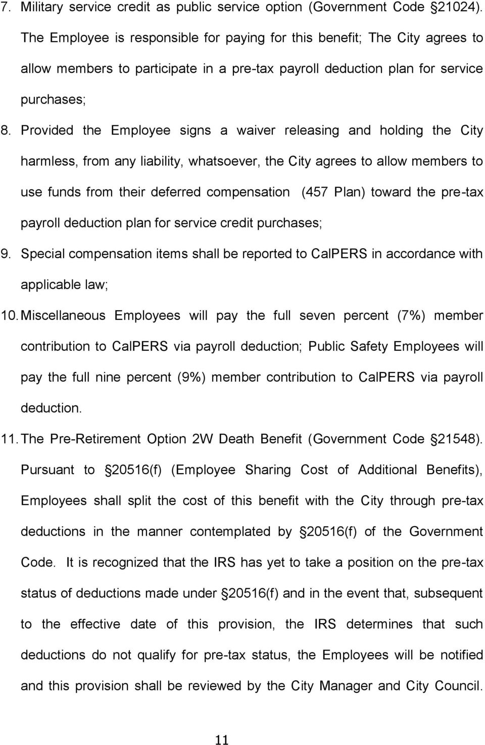 Provided the Employee signs a waiver releasing and holding the City harmless, from any liability, whatsoever, the City agrees to allow members to use funds from their deferred compensation (457 Plan)
