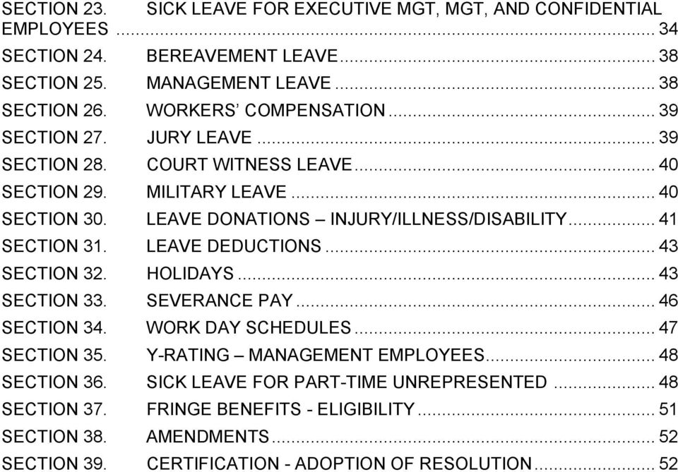 LEAVE DONATIONS INJURY/ILLNESS/DISABILITY... 41 SECTION 31. LEAVE DEDUCTIONS... 43 SECTION 32. HOLIDAYS... 43 SECTION 33. SEVERANCE PAY... 46 SECTION 34. WORK DAY SCHEDULES.