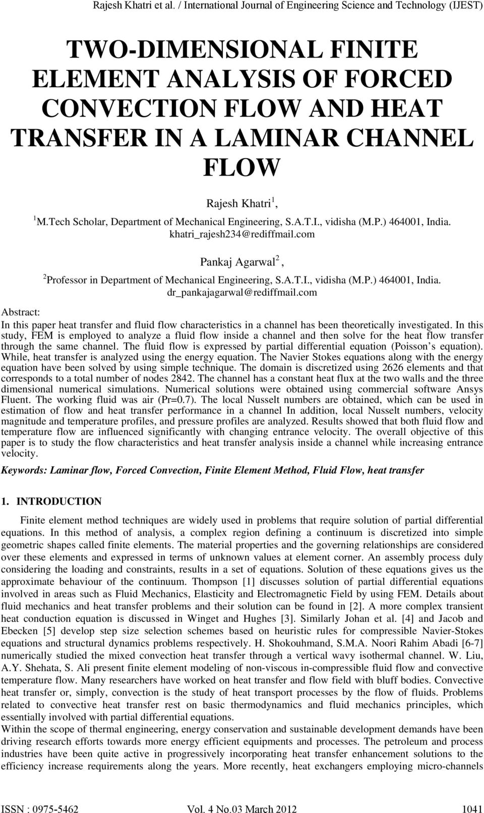 com Abstract: In this paper heat transfer and fluid flow characteristics in a channel has been theoretically investigated.