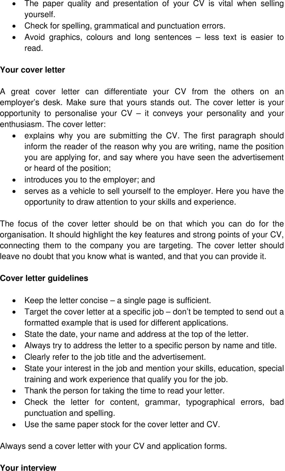 Make sure that yours stands out. The cover letter is your opportunity to personalise your CV it conveys your personality and your enthusiasm. The cover letter: explains why you are submitting the CV.