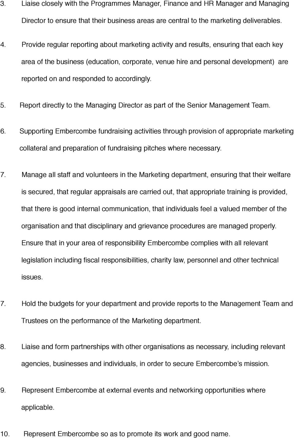 to accordingly. 5. Report directly to the Managing Director as part of the Senior Management Team. 6.