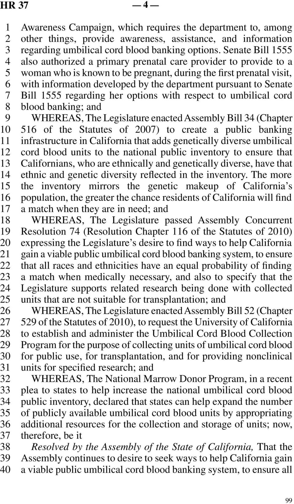 to Senate Bill regarding her options with respect to umbilical cord blood banking; WHEREAS, The Legislature enacted Assembly Bill (Chapter of the Statutes of 0) to create a public banking