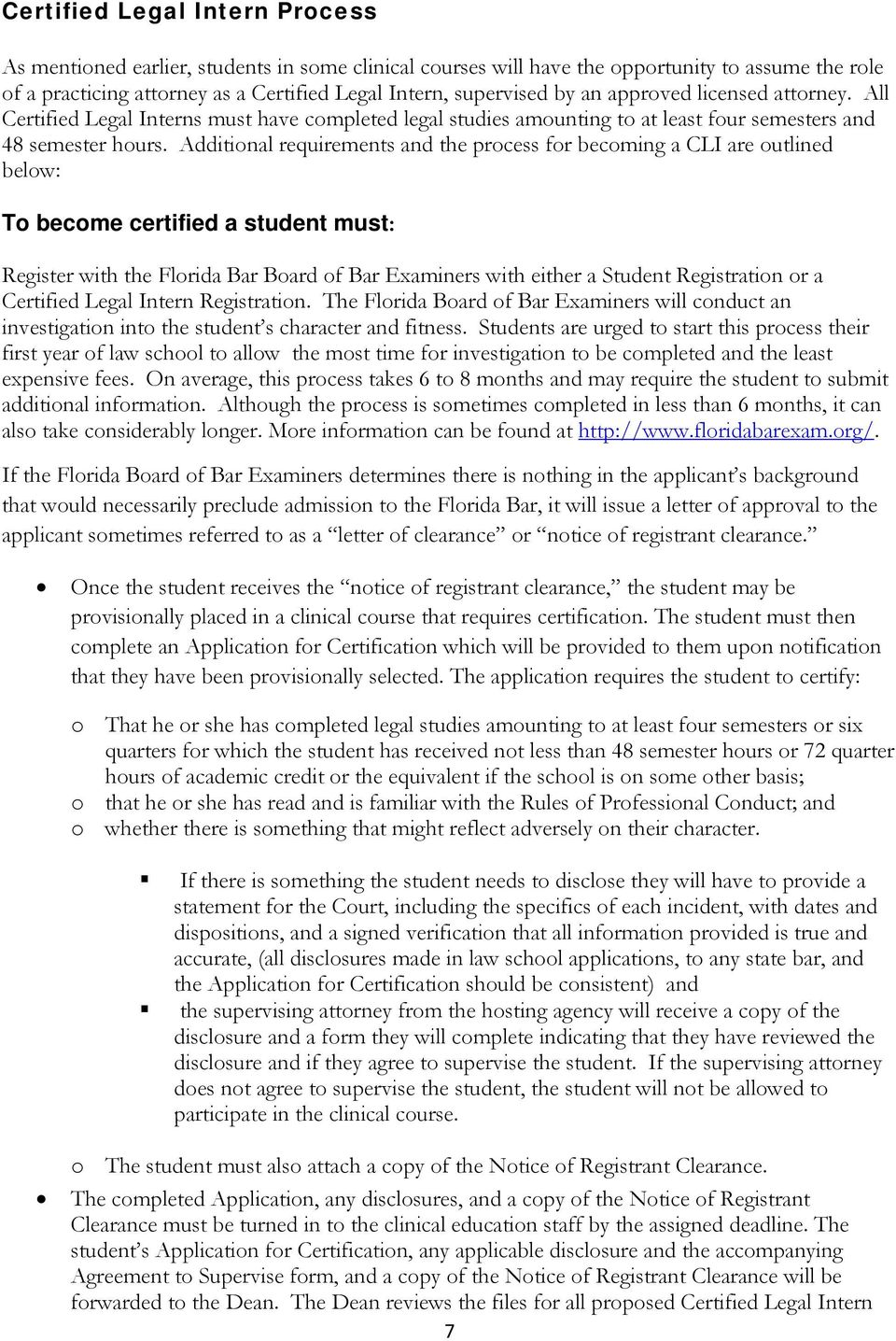Additional requirements and the process for becoming a CLI are outlined below: To become certified a student must: Register with the Florida Bar Board of Bar Examiners with either a Student