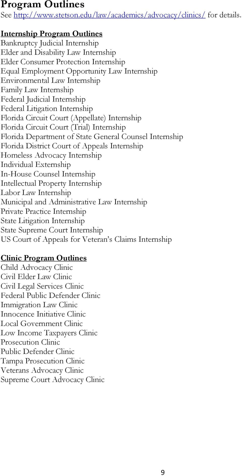 Internship Family Law Internship Federal Judicial Internship Federal Litigation Internship Florida Circuit Court (Appellate) Internship Florida Circuit Court (Trial) Internship Florida Department of