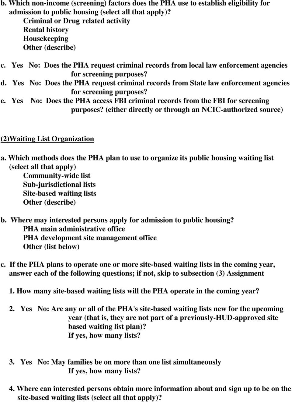 Yes No: Does the PHA request criminal records from State law enforcement agencies for screening purposes? e. Yes No: Does the PHA access FBI criminal records from the FBI for screening purposes?