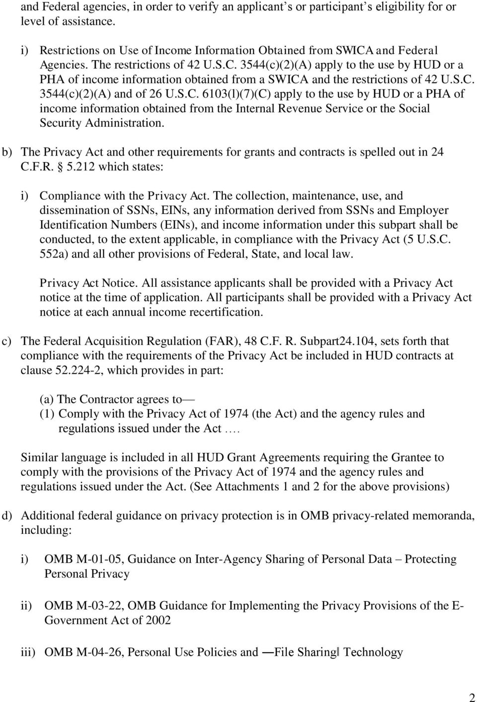 b) The Privacy Act and other requirements for grants and contracts is spelled out in 24 C.F.R. 5.212 which states: i) Compliance with the Privacy Act.