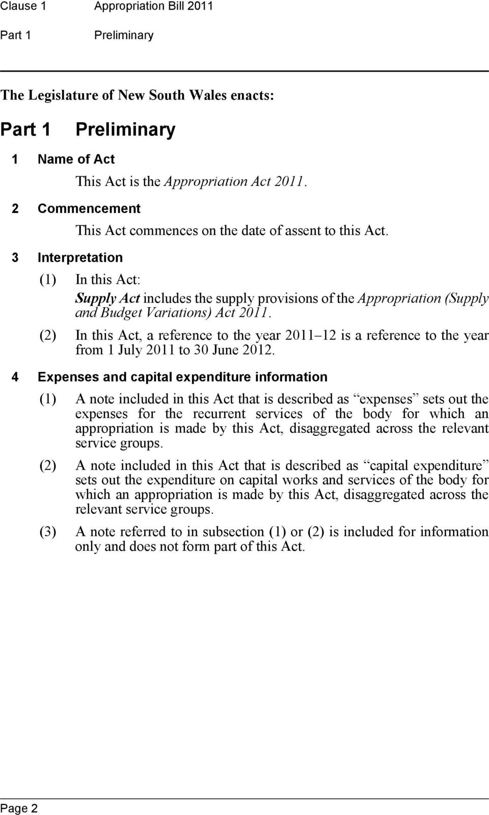 (1) In this Act: Supply Act includes the supply provisions of the Appropriation (Supply and Budget Variations) Act 2011.
