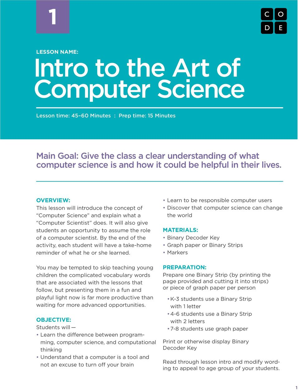 It will also give students an opportunity to assume the role of a computer scientist. By the end of the activity, each student will have a take-home reminder of what he or she learned.
