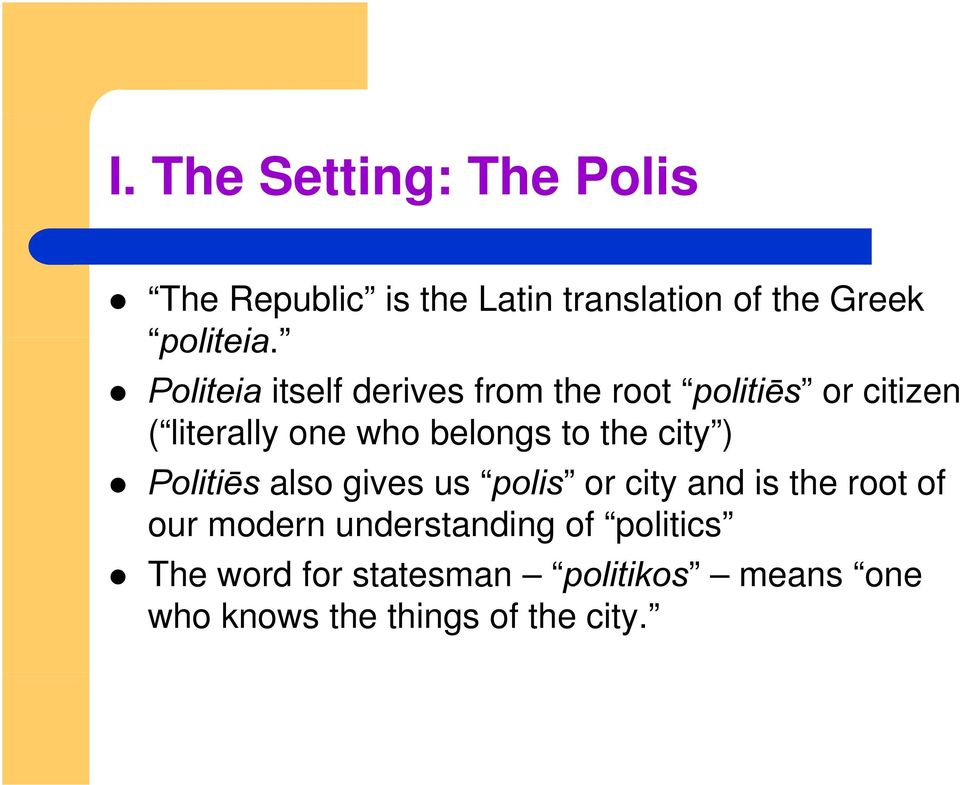 Politeia itself derives from the root politiēs or citizen ( literally one who belongs to
