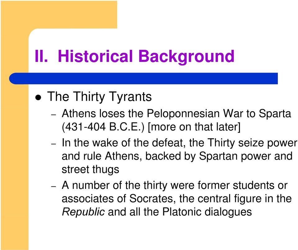 ) [more on that later] In the wake of the defeat, the Thirty seize power and rule Athens,