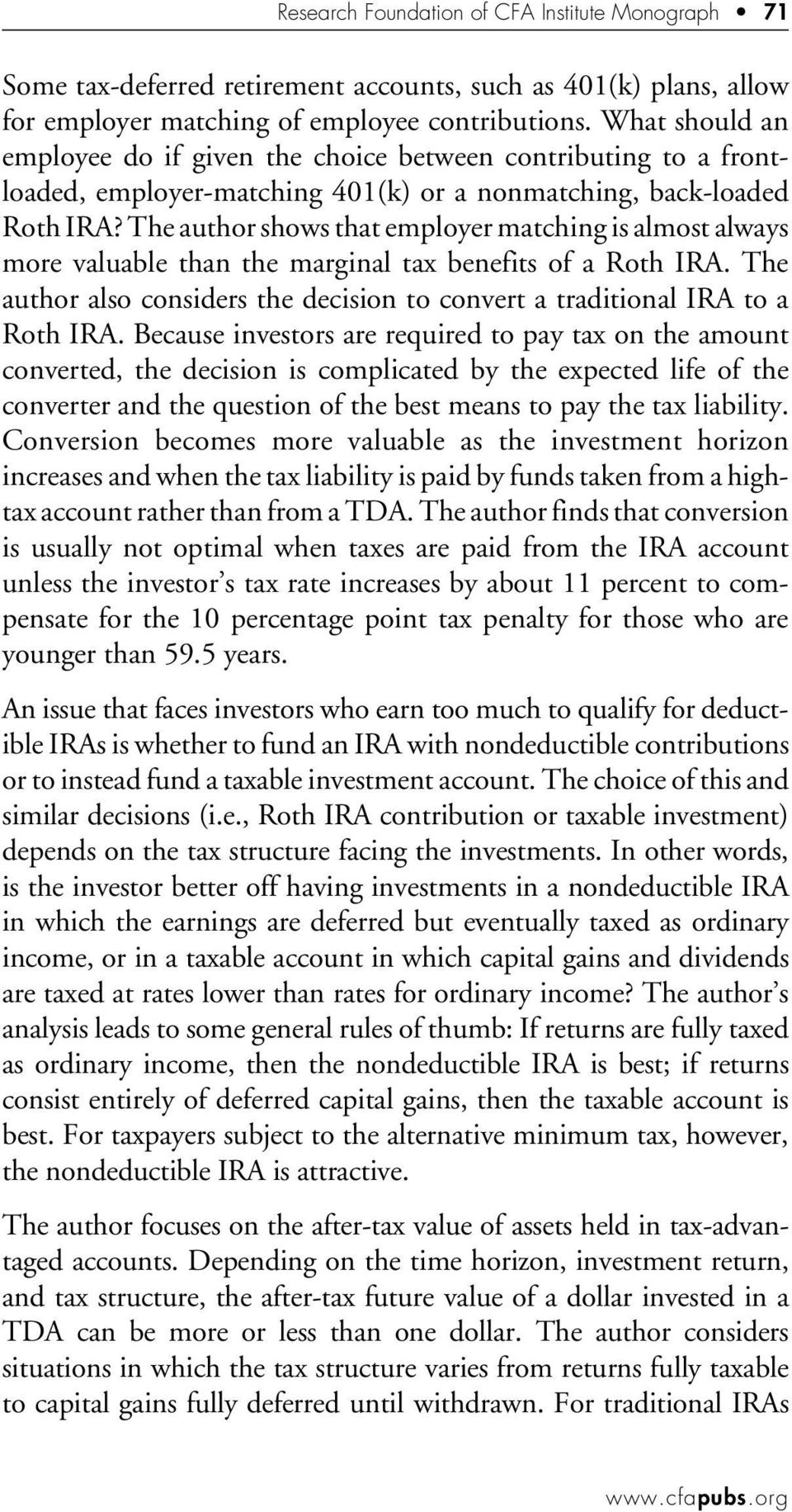 The author shows that employer matching is almost always more valuable than the marginal tax benefits of a Roth IRA. The author also considers the decision to convert a traditional IRA to a Roth IRA.