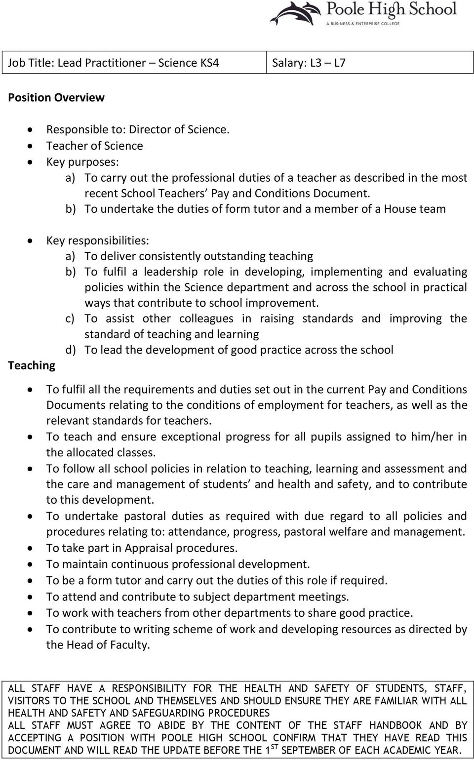 b) To undertake the duties of form tutor and a member of a House team Key responsibilities: a) To deliver consistently outstanding teaching b) To fulfil a leadership role in developing, implementing