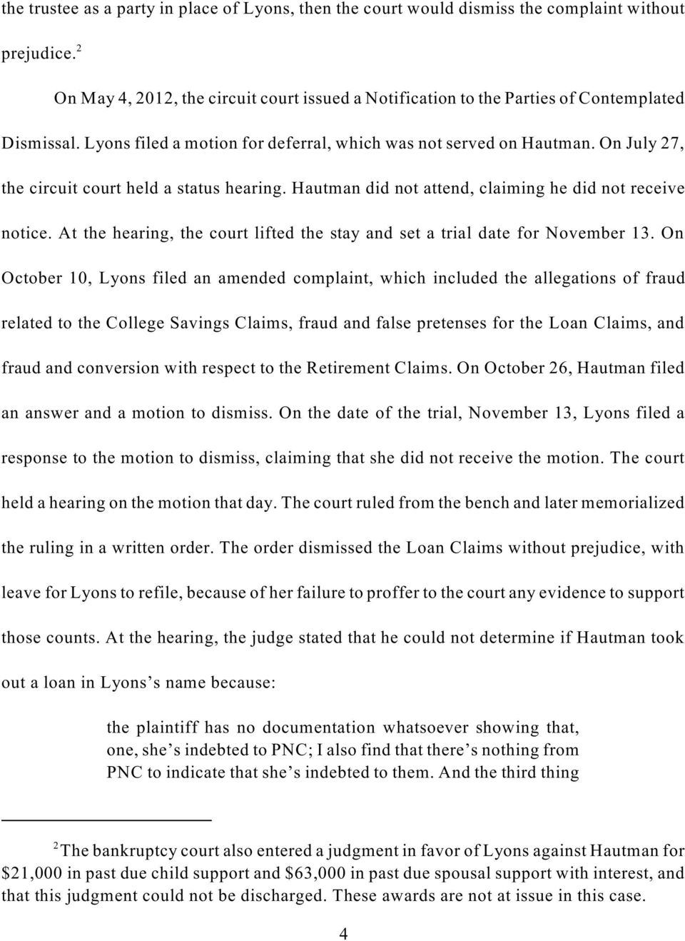 On July 27, the circuit court held a status hearing. Hautman did not attend, claiming he did not receive notice. At the hearing, the court lifted the stay and set a trial date for November 13.
