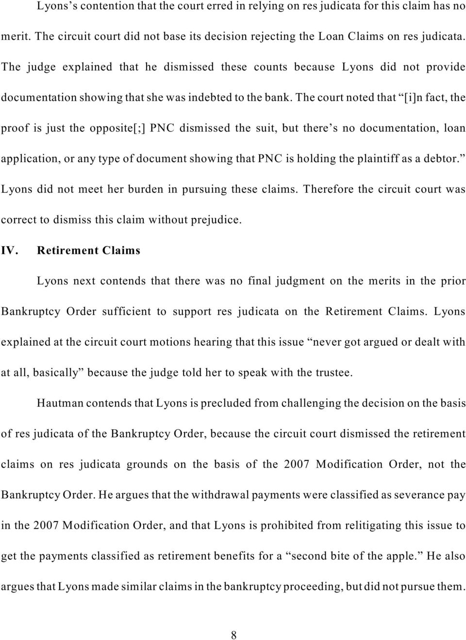 The court noted that [i]n fact, the proof is just the opposite[;] PNC dismissed the suit, but there s no documentation, loan application, or any type of document showing that PNC is holding the