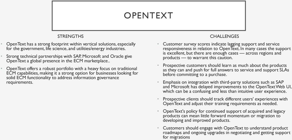 . OpenText offers a robust portfolio with a heavy focus on traditional ECM capabilities, making it a strong option for businesses looking for solid ECM functionality to address information governance