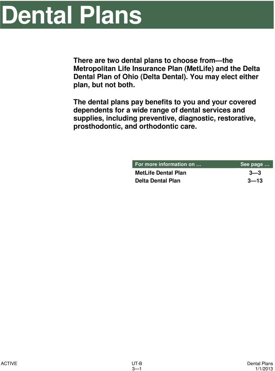 The dental plans pay benefits to you and your covered dependents for a wide range of dental services and supplies,