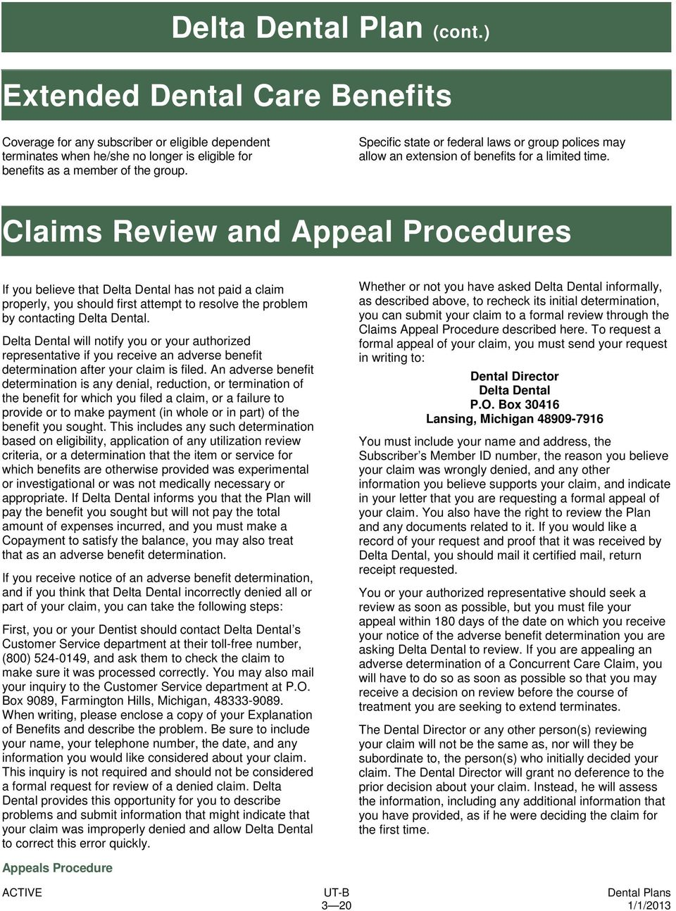 Claims Review and Appeal Procedures If you believe that Delta Dental has not paid a claim properly, you should first attempt to resolve the problem by contacting Delta Dental.