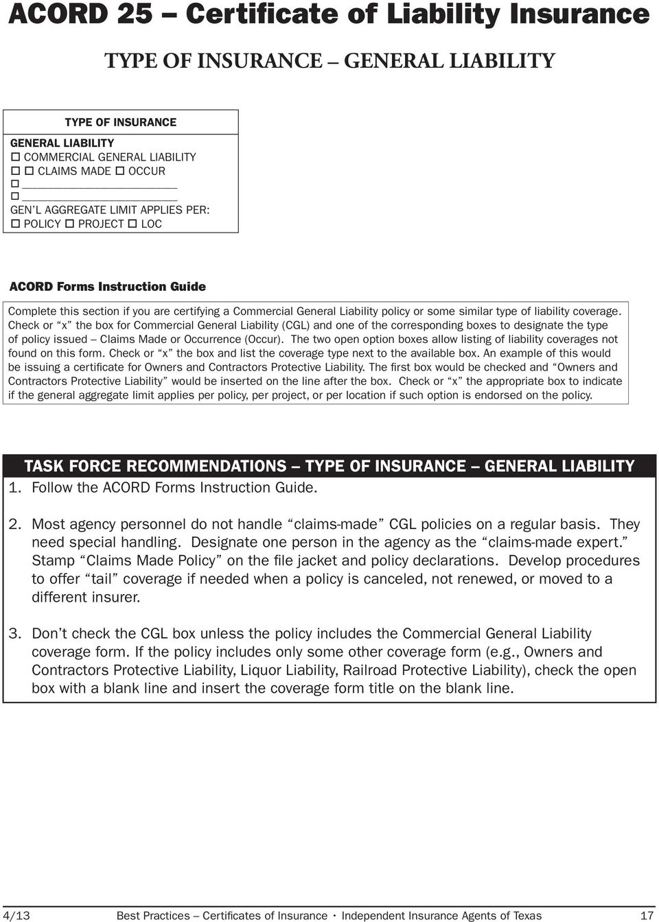 Check or x the box for Commercial General Liability (CGL) and one of the corresponding boxes to designate the type TASK FORCE RECOMMENDATIONS TYPE OF INSURANCE GENERAL of policy issued Claims Made or