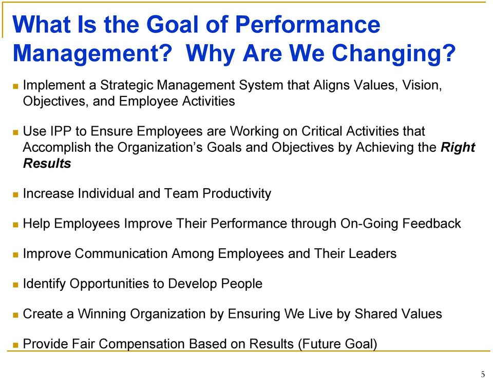 Activities that Accomplish the Organization s Goals and Objectives by Achieving the Right Results Increase Individual and Team Productivity Help Employees Improve