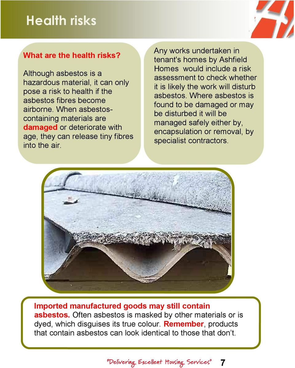 Any works undertaken in tenant's homes by Ashfield Homes would include a risk assessment to check whether it is likely the work will disturb asbestos.