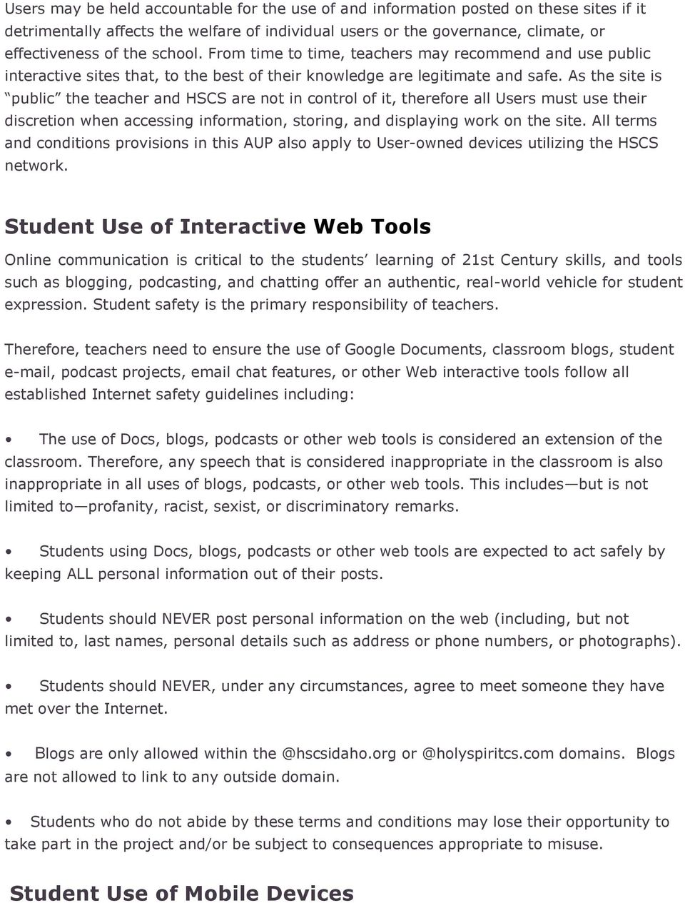 As the site is public the teacher and HSCS are not in control of it, therefore all Users must use their discretion when accessing information, storing, and displaying work on the site.