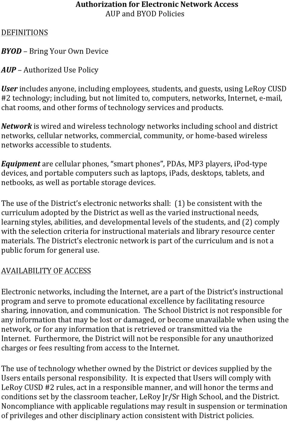 Network is wired and wireless technology networks including school and district networks, cellular networks, commercial, community, or home- based wireless networks accessible to students.