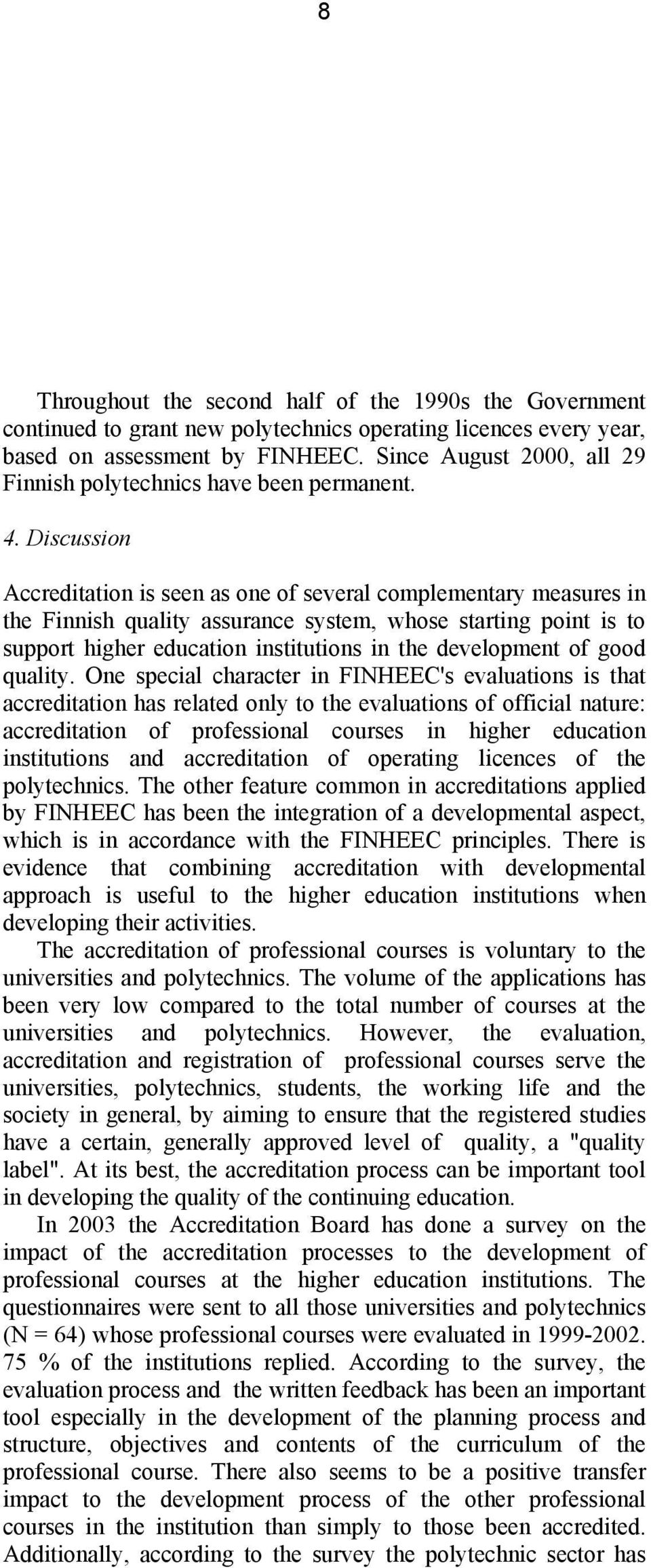 Discussion Accreditation is seen as one of several complementary measures in the Finnish quality assurance system, whose starting point is to support higher education institutions in the development