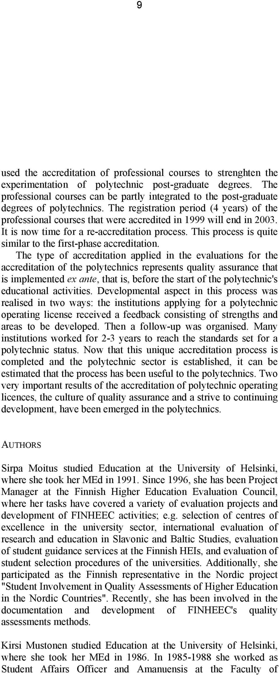 The registration period (4 years) of the professional courses that were accredited in 1999 will end in 2003. It is now time for a re-accreditation process.